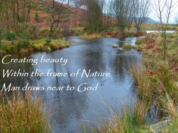 Creating beauty Within the frame of Nature Man draws near to God